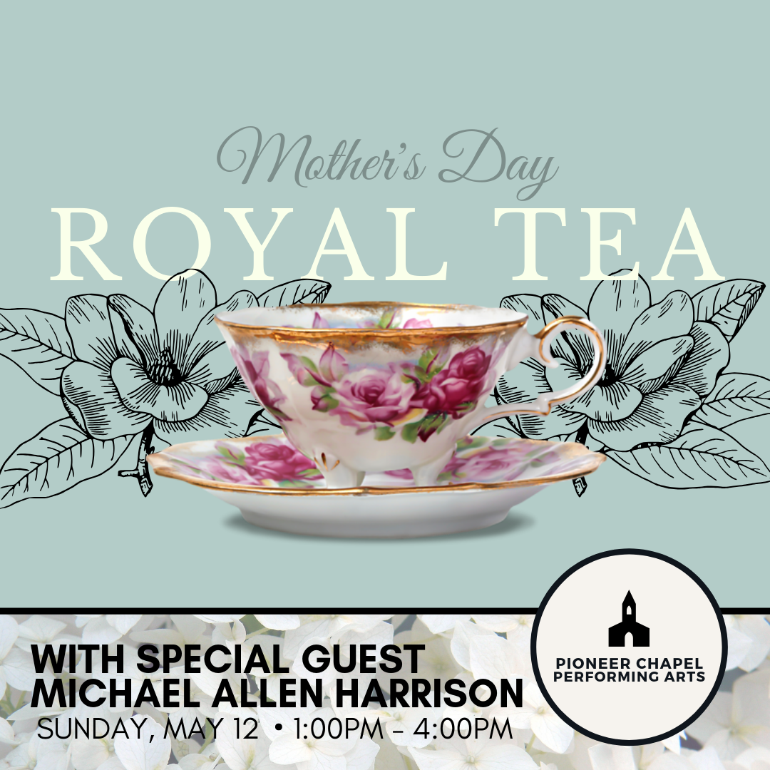 Mother's Day Royal Tea and Concert featuring Michael Allen Harrison